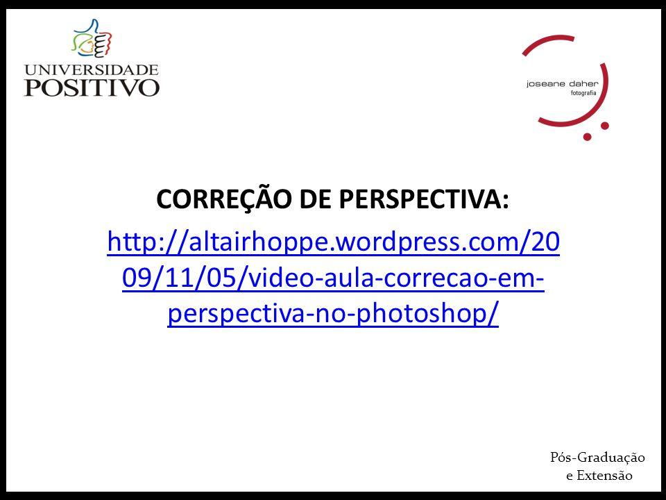Pós-Graduação e Extensão CORREÇÃO DE PERSPECTIVA: http://altairhoppe.wordpress.com/20 09/11/05/video-aula-correcao-em- perspectiva-no-photoshop/