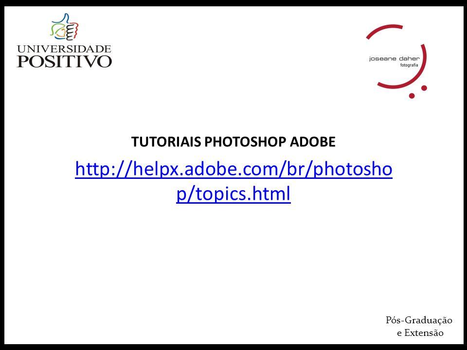 Pós-Graduação e Extensão TUTORIAIS PHOTOSHOP ADOBE http://helpx.adobe.com/br/photosho p/topics.html