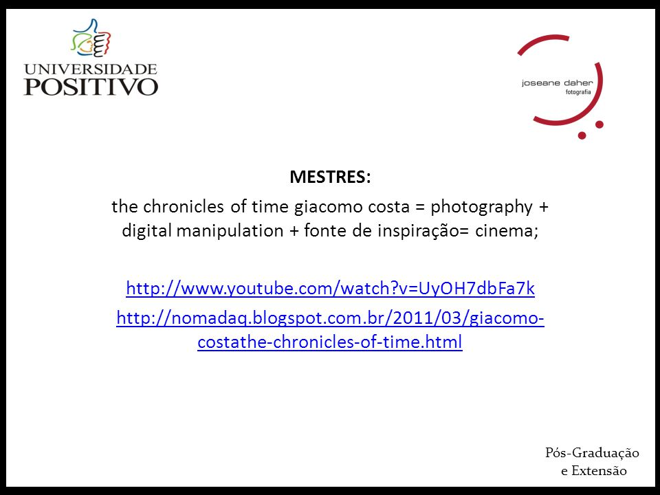 Pós-Graduação e Extensão MESTRES: the chronicles of time giacomo costa = photography + digital manipulation + fonte de inspiração= cinema; http://www.youtube.com/watch v=UyOH7dbFa7k http://nomadaq.blogspot.com.br/2011/03/giacomo- costathe-chronicles-of-time.html
