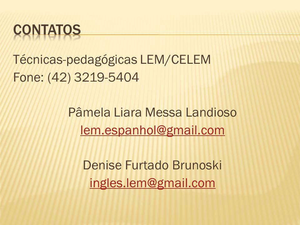 Técnicas-pedagógicas LEM/CELEM Fone: (42) 3219-5404 Pâmela Liara Messa Landioso lem.espanhol@gmail.com Denise Furtado Brunoski ingles.lem@gmail.com