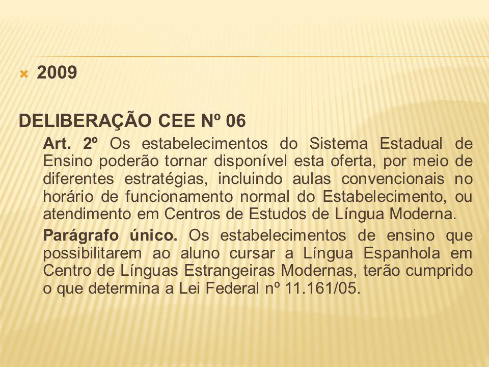 2009 DELIBERAÇÃO CEE Nº 06 Art. 2º Os estabelecimentos do Sistema Estadual de Ensino poderão tornar disponível esta oferta, por meio de diferentes est