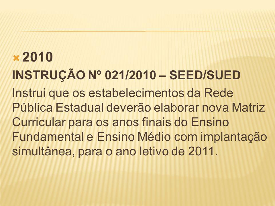 2010 INSTRUÇÃO Nº 021/2010 – SEED/SUED Instrui que os estabelecimentos da Rede Pública Estadual deverão elaborar nova Matriz Curricular para os anos f