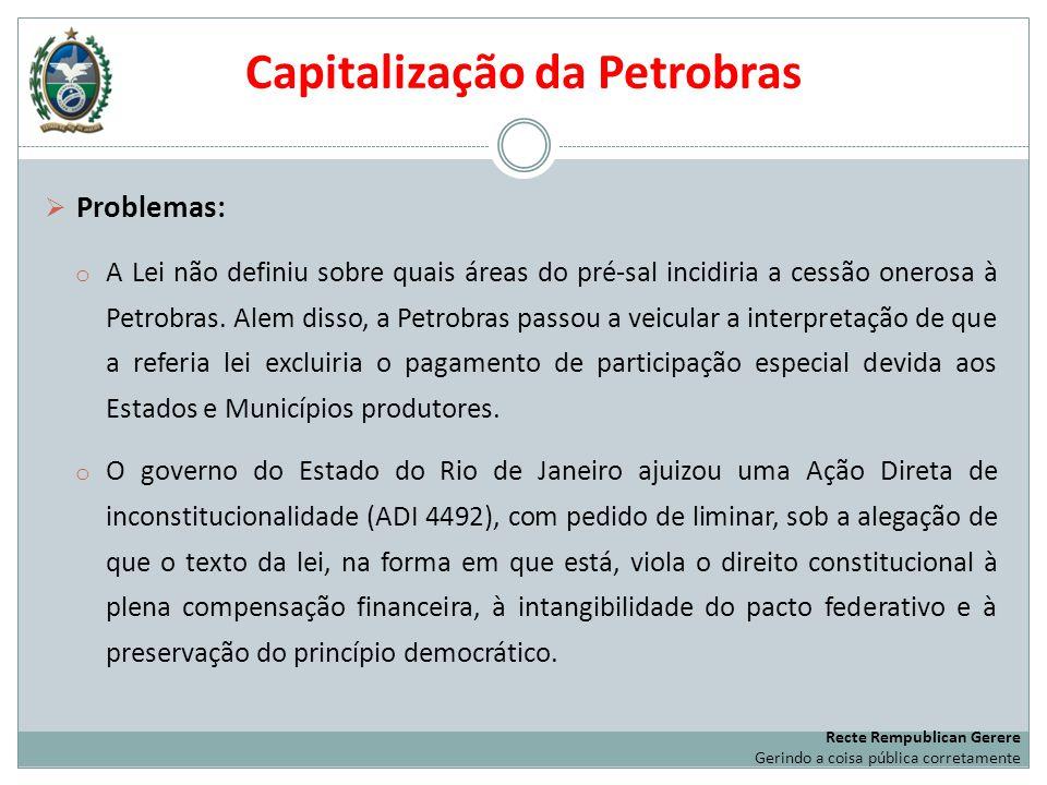 Capitalização da Petrobras Problemas: o A Lei não definiu sobre quais áreas do pré-sal incidiria a cessão onerosa à Petrobras. Alem disso, a Petrobras