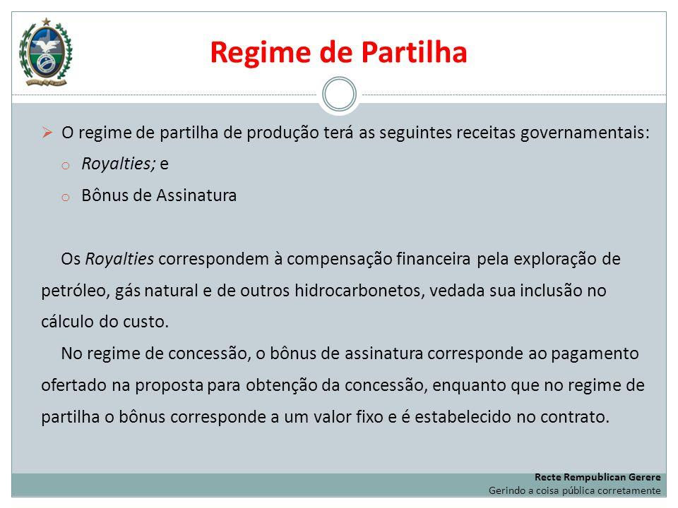 Regime de Partilha O regime de partilha de produção terá as seguintes receitas governamentais: o Royalties; e o Bônus de Assinatura Os Royalties corre