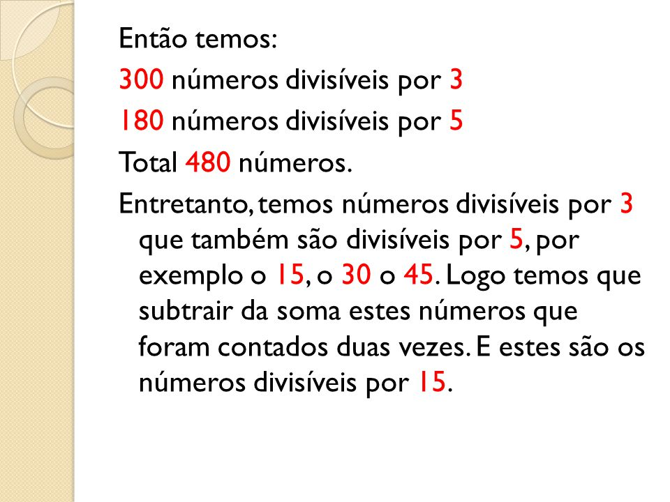 Então temos: 300 números divisíveis por 3 180 números divisíveis por 5 Total 480 números. Entretanto, temos números divisíveis por 3 que também são di