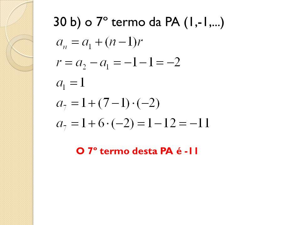 30 b) o 7º termo da PA (1,-1,...) O 7º termo desta PA é -11