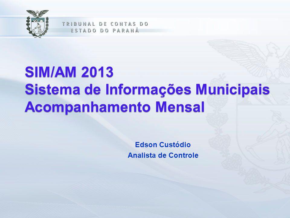 SIM/AM 2013 Sistema de Informações Municipais Acompanhamento Mensal Edson Custódio Analista de Controle