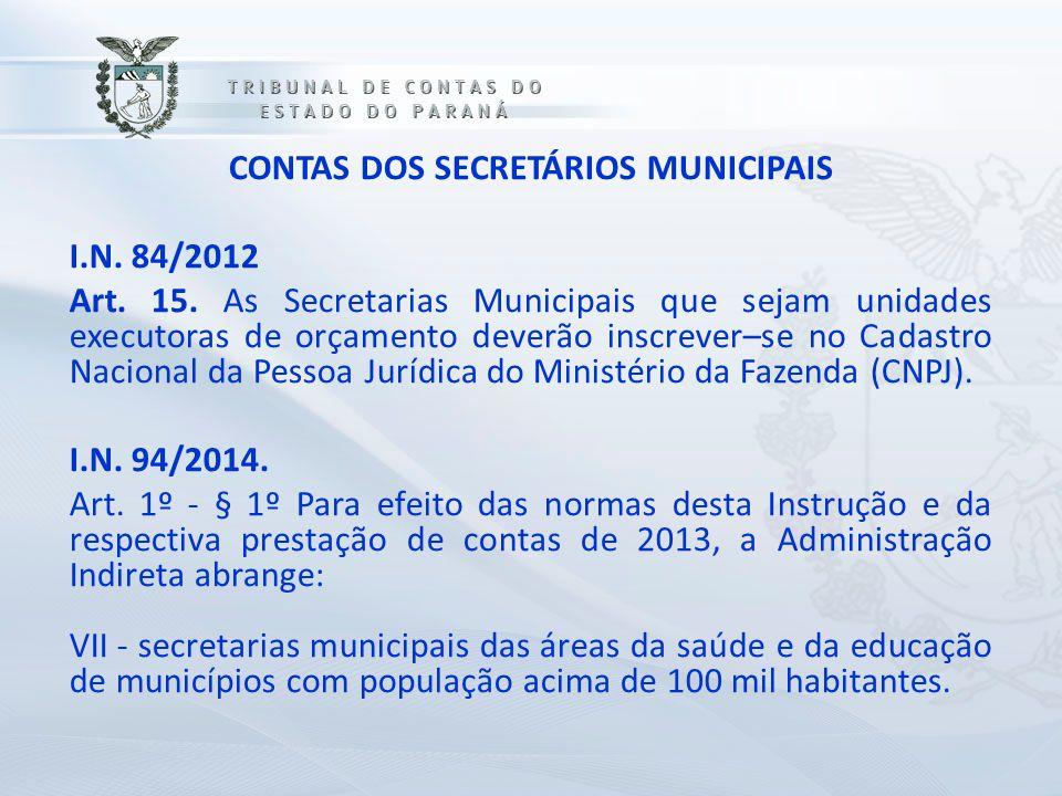 CONTAS DOS SECRETÁRIOS MUNICIPAIS I.N. 84/2012 Art. 15. As Secretarias Municipais que sejam unidades executoras de orçamento deverão inscrever–se no C