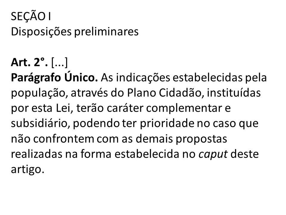 SEÇÃO I Disposições preliminares Art. 2°. [...] Parágrafo Único. As indicações estabelecidas pela população, através do Plano Cidadão, instituídas por