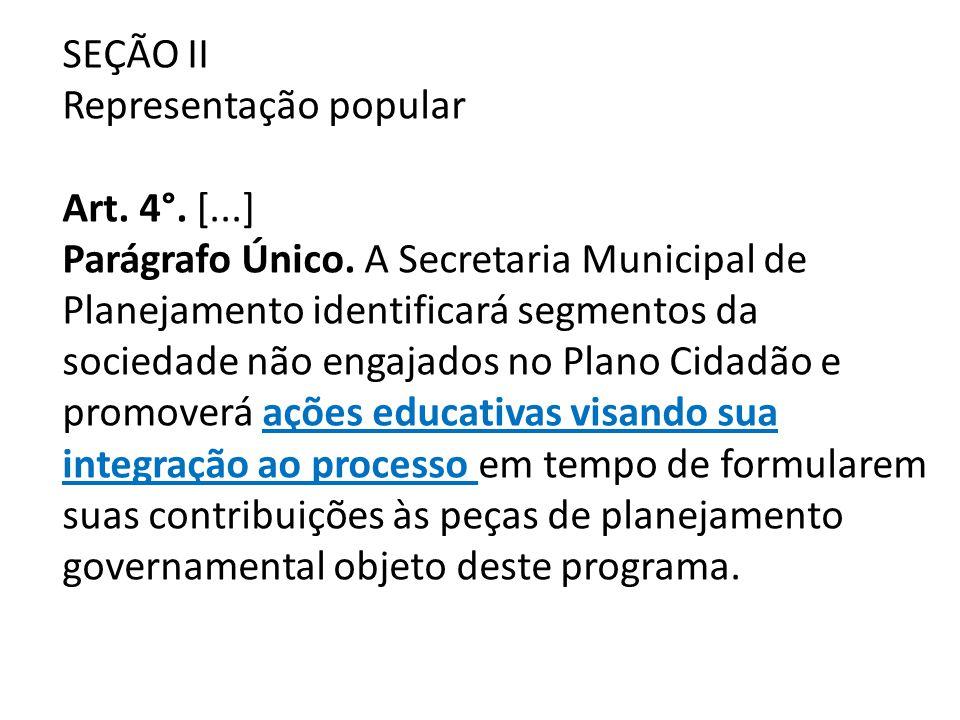SEÇÃO II Representação popular Art. 4°. [...] Parágrafo Único. A Secretaria Municipal de Planejamento identificará segmentos da sociedade não engajado