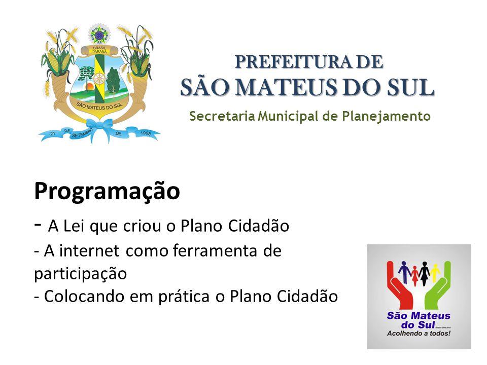 Secretaria Municipal de Planejamento PREFEITURA DE SÃO MATEUS DO SUL Programação - A Lei que criou o Plano Cidadão - A internet como ferramenta de par