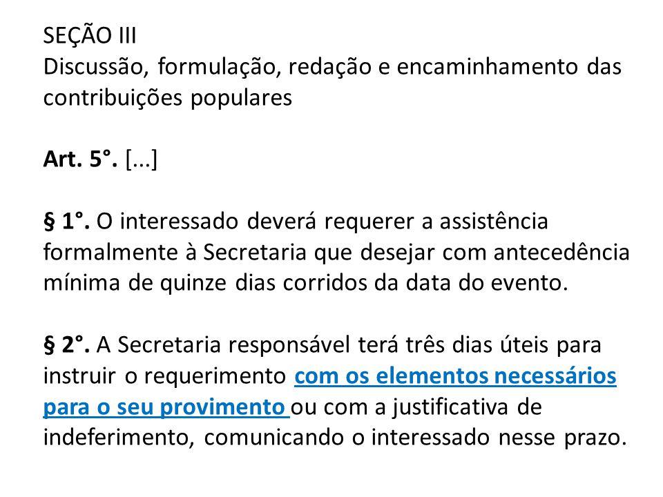 SEÇÃO III Discussão, formulação, redação e encaminhamento das contribuições populares Art. 5°. [...] § 1°. O interessado deverá requerer a assistência