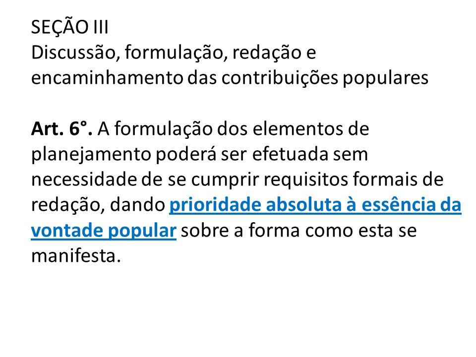 SEÇÃO III Discussão, formulação, redação e encaminhamento das contribuições populares Art. 6°. A formulação dos elementos de planejamento poderá ser e