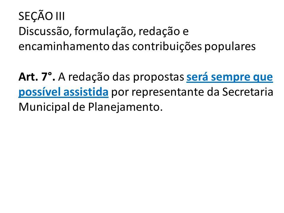 SEÇÃO III Discussão, formulação, redação e encaminhamento das contribuições populares Art. 7°. A redação das propostas será sempre que possível assist