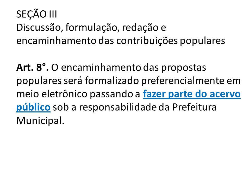 SEÇÃO III Discussão, formulação, redação e encaminhamento das contribuições populares Art. 8°. O encaminhamento das propostas populares será formaliza