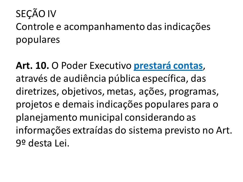 SEÇÃO IV Controle e acompanhamento das indicações populares Art. 10. O Poder Executivo prestará contas, através de audiência pública específica, das d