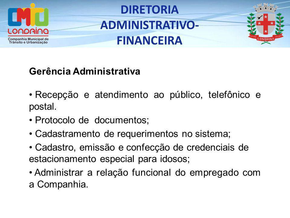 Gerência Administrativa Recepção e atendimento ao público, telefônico e postal. Protocolo de documentos; Cadastramento de requerimentos no sistema; Ca