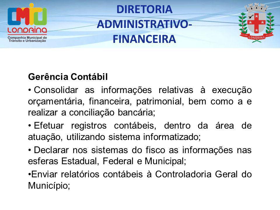 Gerência Contábil Consolidar as informações relativas à execução orçamentária, financeira, patrimonial, bem como a e realizar a conciliação bancária;