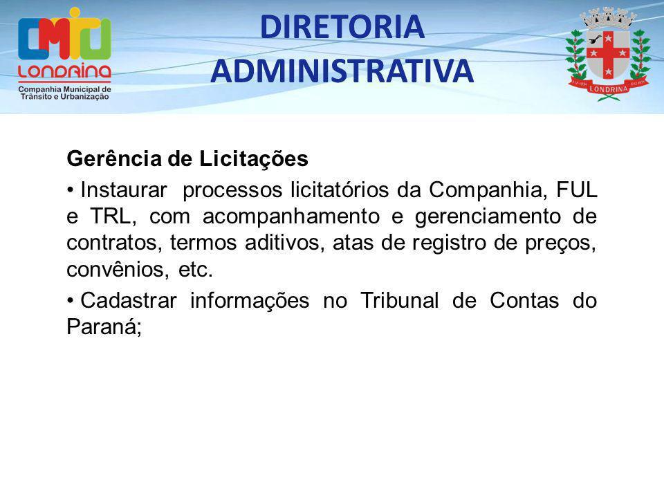Gerência de Licitações Instaurar processos licitatórios da Companhia, FUL e TRL, com acompanhamento e gerenciamento de contratos, termos aditivos, atas de registro de preços, convênios, etc.