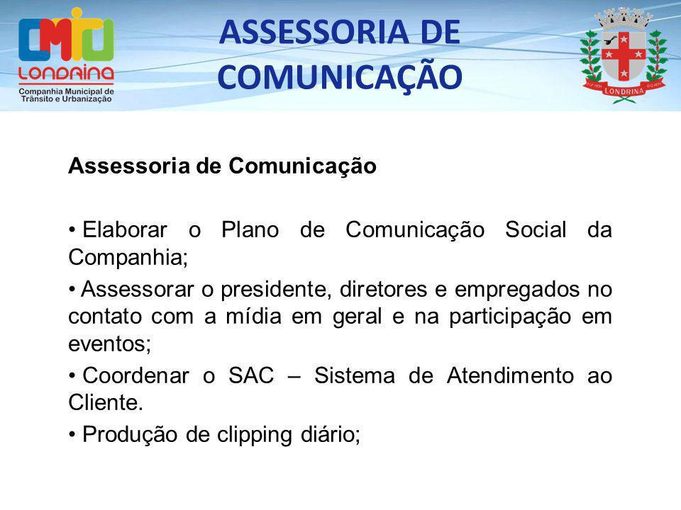 ASSESSORIA DE COMUNICAÇÃO Assessoria de Comunicação Elaborar o Plano de Comunicação Social da Companhia; Assessorar o presidente, diretores e empregad