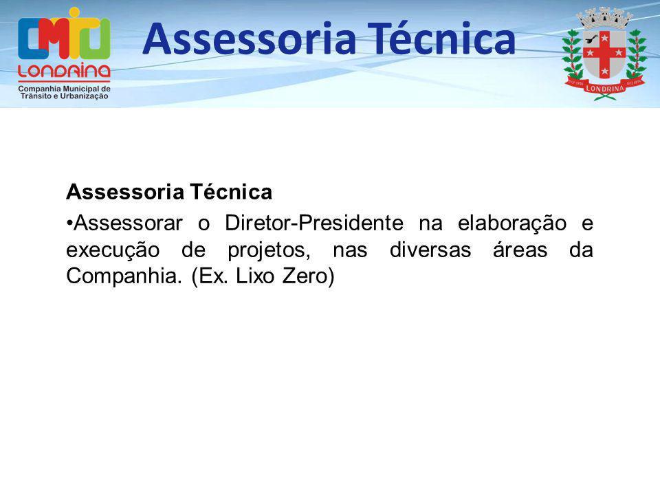 Assessoria Técnica Assessorar o Diretor-Presidente na elaboração e execução de projetos, nas diversas áreas da Companhia. (Ex. Lixo Zero)