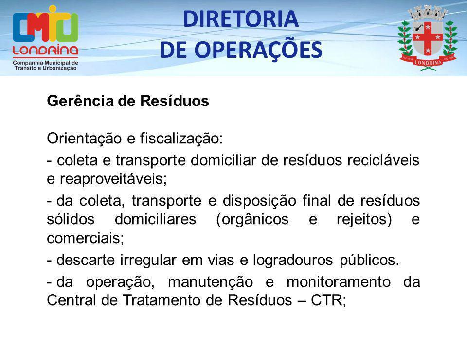 DIRETORIA DE OPERAÇÕES Gerência de Resíduos Orientação e fiscalização: - coleta e transporte domiciliar de resíduos recicláveis e reaproveitáveis; - d