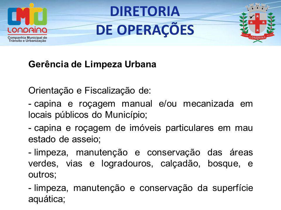 DIRETORIA DE OPERAÇÕES Gerência de Limpeza Urbana Orientação e Fiscalização de: - capina e roçagem manual e/ou mecanizada em locais públicos do Municí