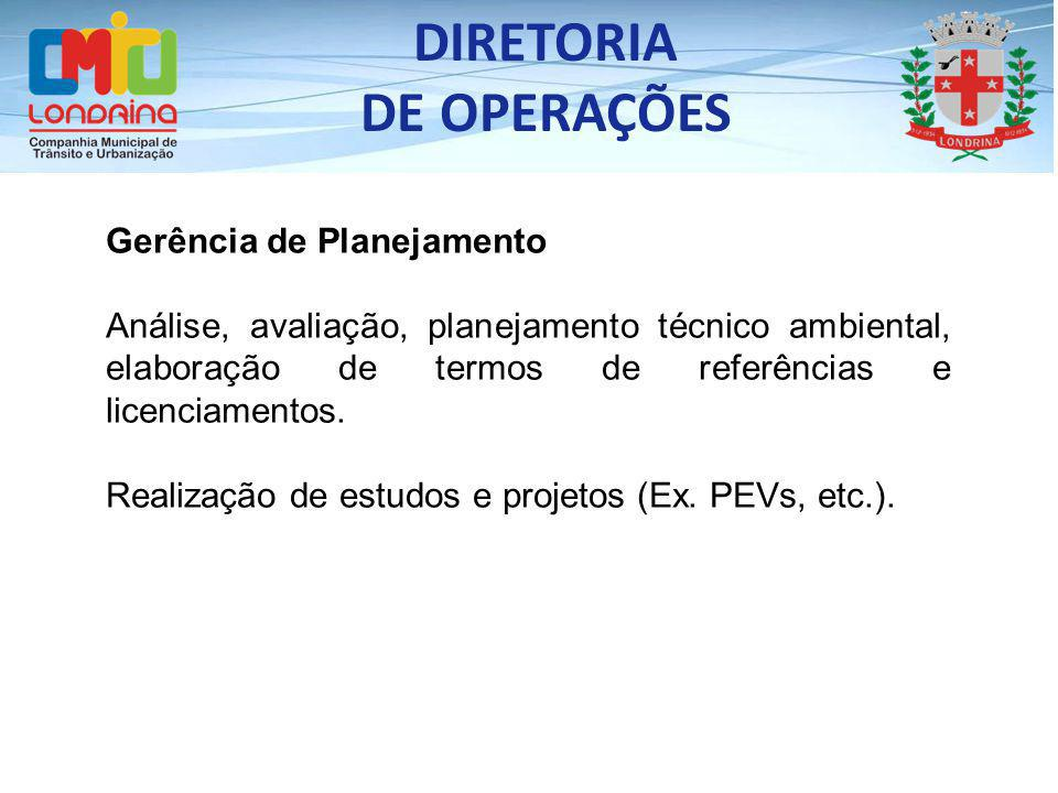 DIRETORIA DE OPERAÇÕES Gerência de Planejamento Análise, avaliação, planejamento técnico ambiental, elaboração de termos de referências e licenciament