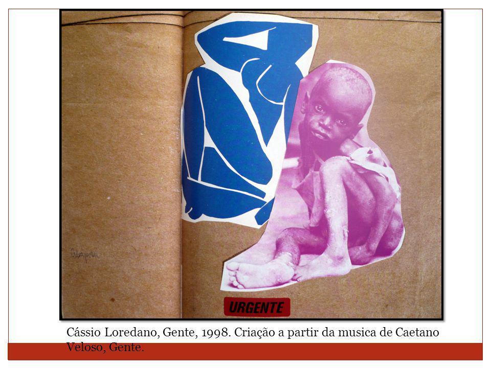 Cássio Loredano, Gente, 1998. Criação a partir da musica de Caetano Veloso, Gente.