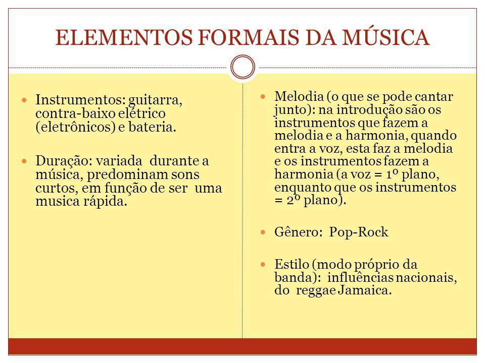 ELEMENTOS FORMAIS DA MÚSICA Instrumentos: guitarra, contra-baixo elétrico (eletrônicos) e bateria.