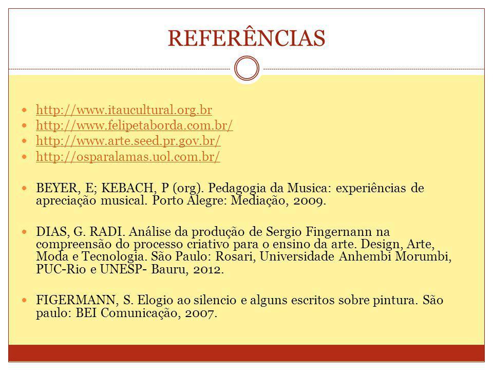 REFERÊNCIAS http://www.itaucultural.org.br http://www.felipetaborda.com.br/ http://www.arte.seed.pr.gov.br/ http://osparalamas.uol.com.br/ BEYER, E; KEBACH, P (org).