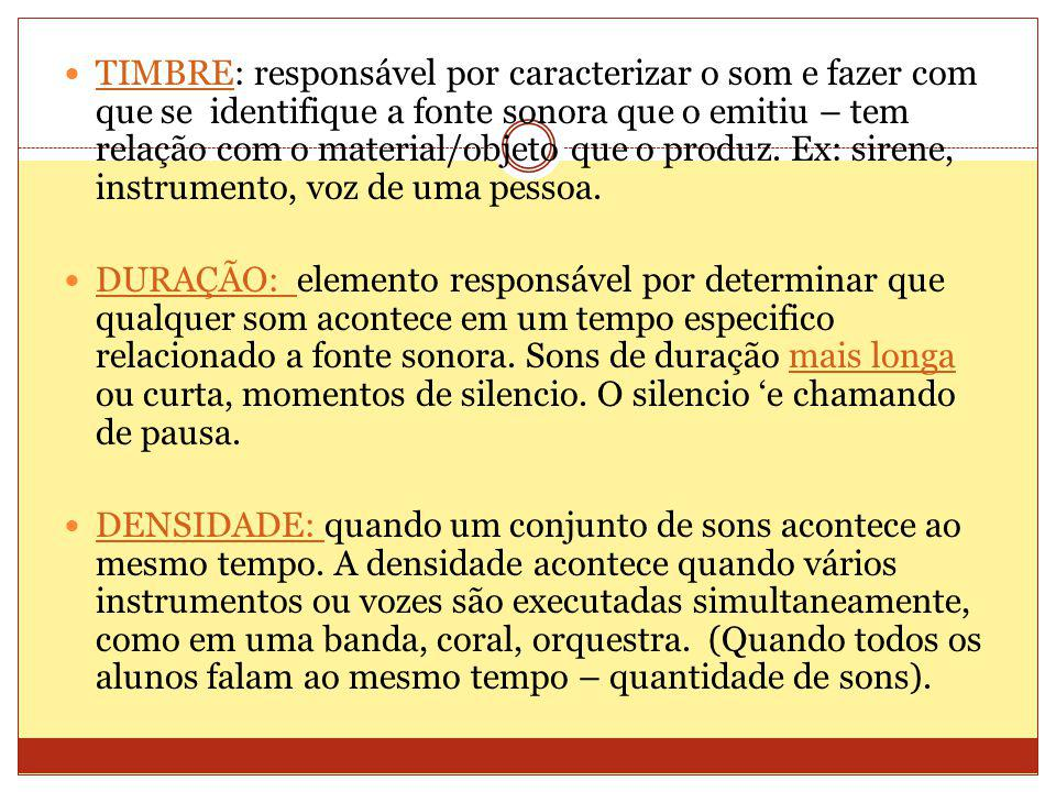 TIMBRE: responsável por caracterizar o som e fazer com que se identifique a fonte sonora que o emitiu – tem relação com o material/objeto que o produz.