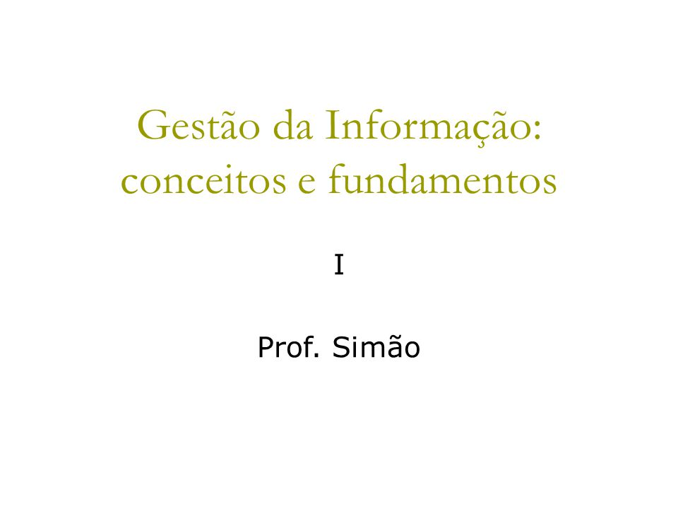 Gestão da Informação: conceitos e fundamentos I Prof. Simão