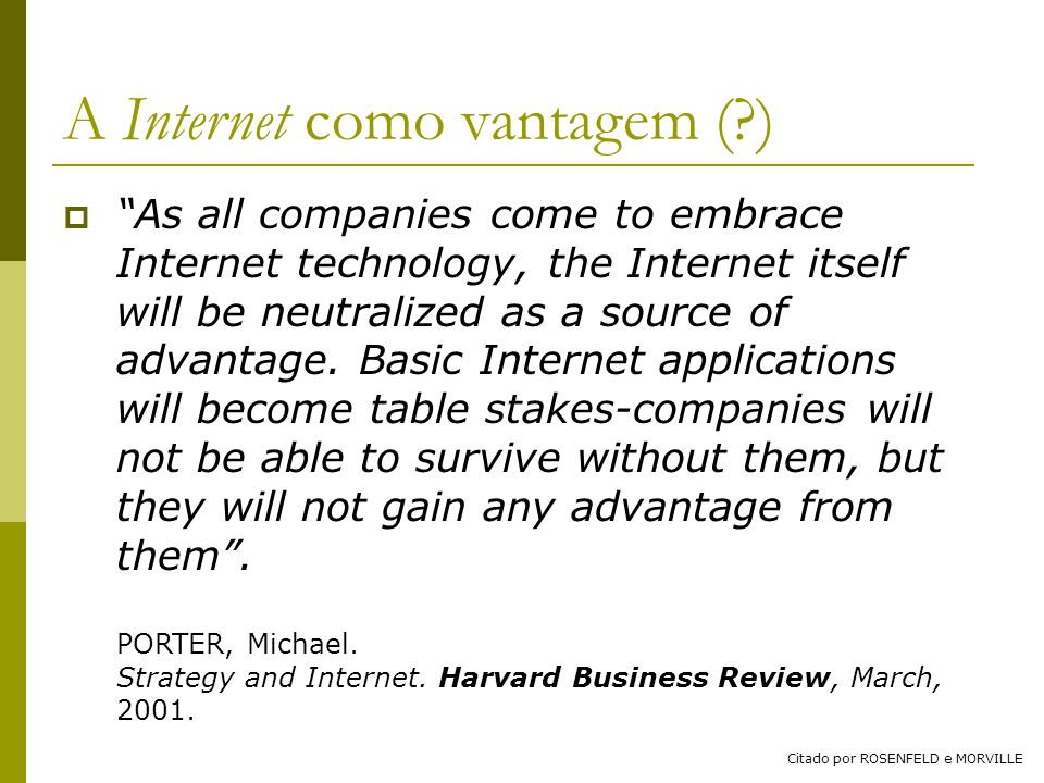 A Internet como vantagem (?) As all companies come to embrace Internet technology, the Internet itself will be neutralized as a source of advantage.