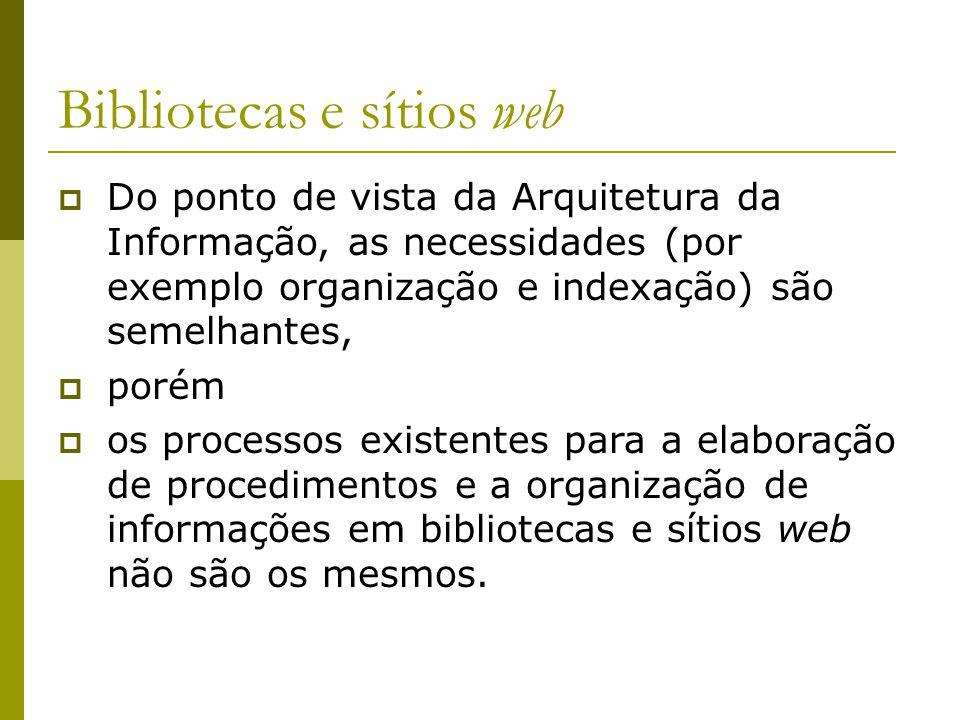 Bibliotecas e sítios web Do ponto de vista da Arquitetura da Informação, as necessidades (por exemplo organização e indexação) são semelhantes, porém