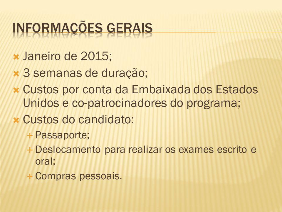 Janeiro de 2015; 3 semanas de duração; Custos por conta da Embaixada dos Estados Unidos e co-patrocinadores do programa; Custos do candidato: Passaporte; Deslocamento para realizar os exames escrito e oral; Compras pessoais.