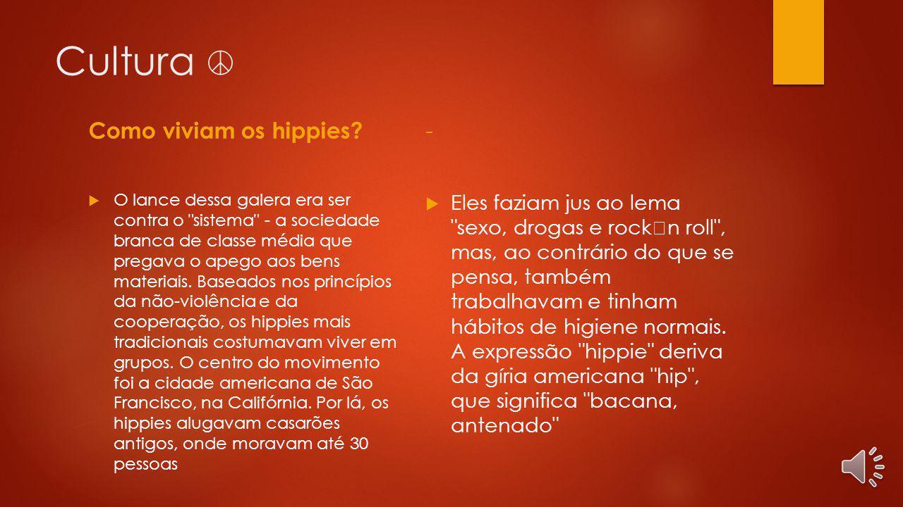 História - O movimento e cultura Hippie nasceu nos anos 60 mas teve o seu maior desenvolvimento nos anos 70, nos EUA.