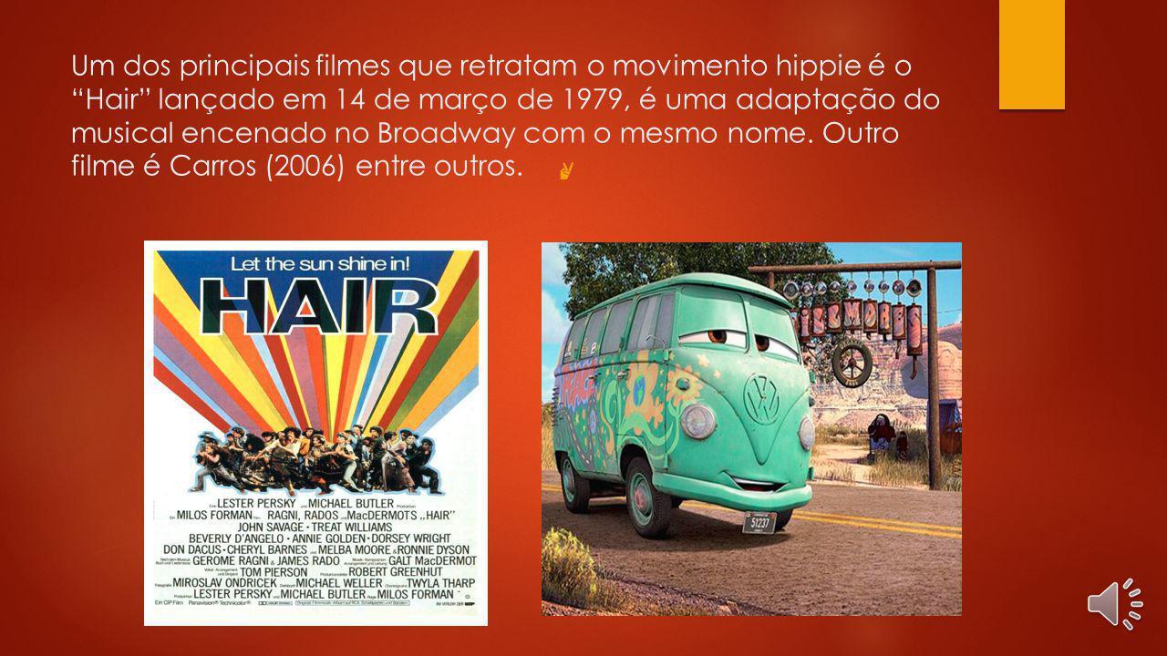 Um dos principais filmes que retratam o movimento hippie é o Hair lançado em 14 de março de 1979, é uma adaptação do musical encenado no Broadway com o mesmo nome.