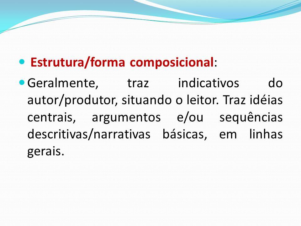 Estrutura/forma composicional: Geralmente, traz indicativos do autor/produtor, situando o leitor. Traz idéias centrais, argumentos e/ou sequências des