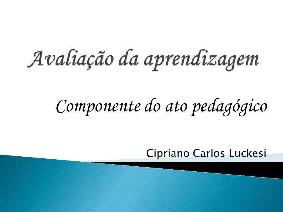 Componente do ato pedagógico Cipriano Carlos Luckesi