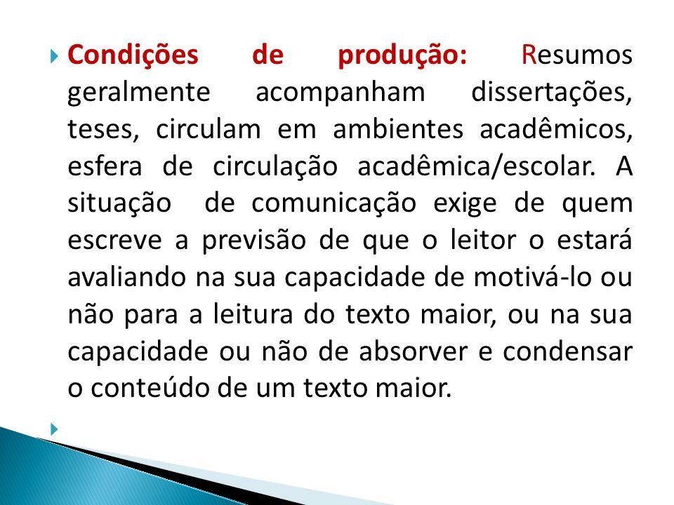 Condições de produção: Resumos geralmente acompanham dissertações, teses, circulam em ambientes acadêmicos, esfera de circulação acadêmica/escolar. A