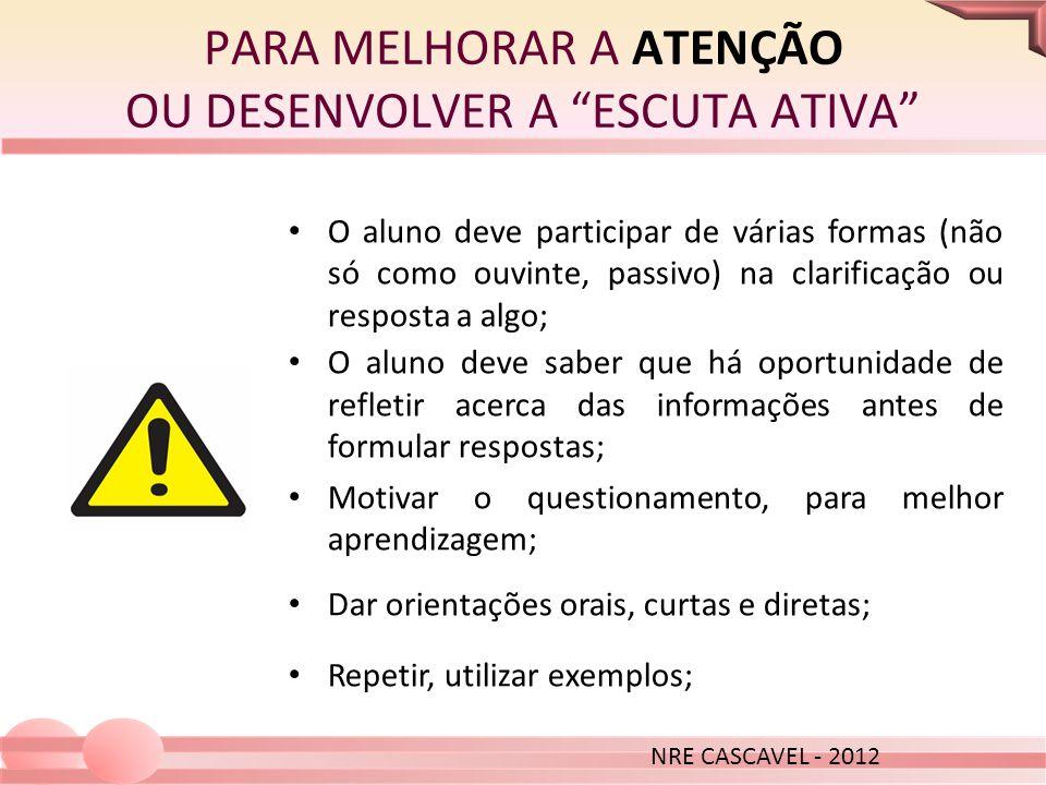 PARA MELHORAR A ATENÇÃO OU DESENVOLVER A ESCUTA ATIVA NRE CASCAVEL - 2012 O aluno deve participar de várias formas (não só como ouvinte, passivo) na c