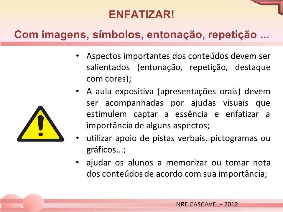 ENFATIZAR! Com imagens, símbolos, entonação, repetição... Aspectos importantes dos conteúdos devem ser salientados (entonação, repetição, destaque com