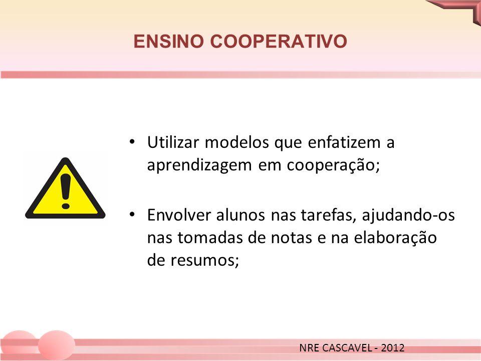 ENSINO COOPERATIVO Utilizar modelos que enfatizem a aprendizagem em cooperação; Envolver alunos nas tarefas, ajudando-os nas tomadas de notas e na ela