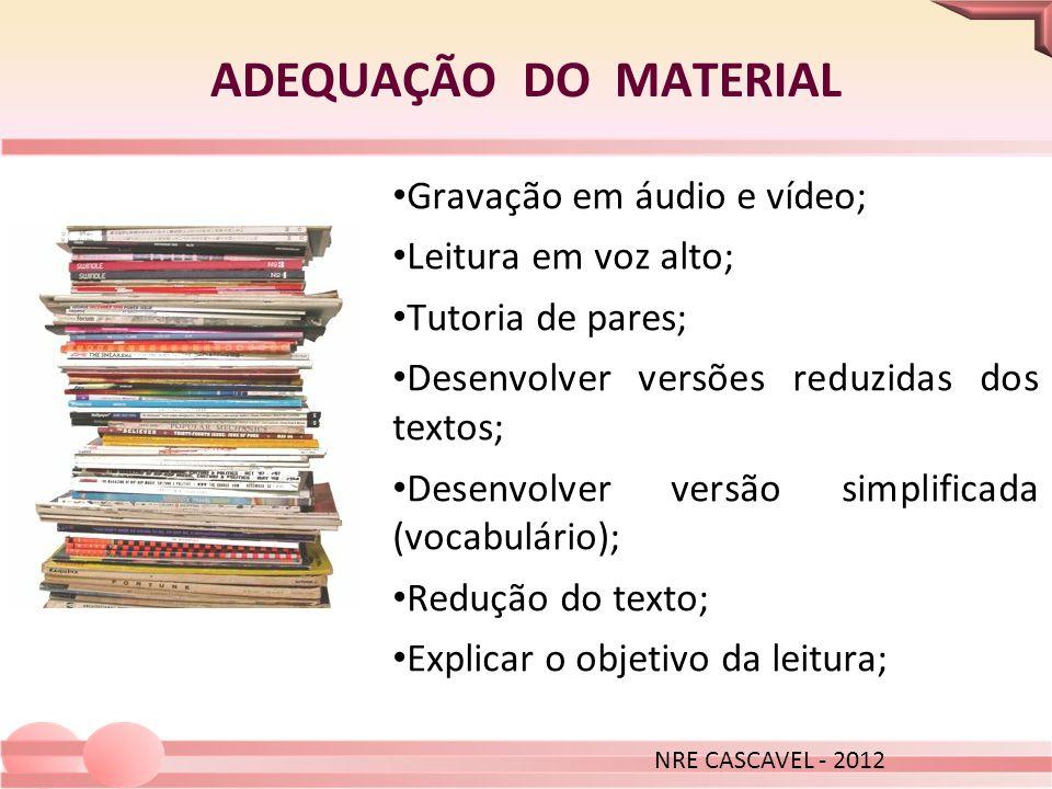 ADEQUAÇÃO DO MATERIAL NRE CASCAVEL - 2012 Gravação em áudio e vídeo; Leitura em voz alto; Tutoria de pares; Desenvolver versões reduzidas dos textos;