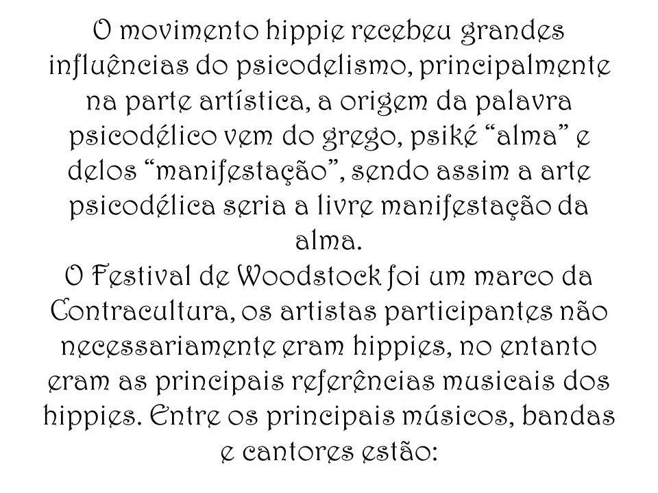O movimento hippie recebeu grandes influências do psicodelismo, principalmente na parte artística, a origem da palavra psicodélico vem do grego, psiké alma e delos manifestação, sendo assim a arte psicodélica seria a livre manifestação da alma.