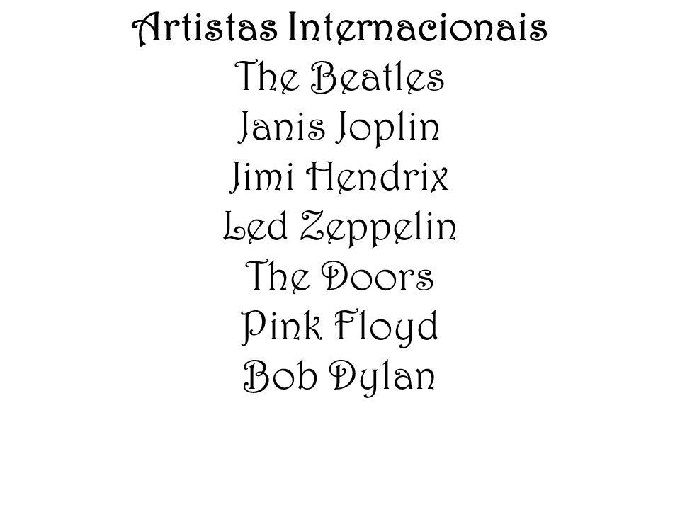 Artistas Internacionais The Beatles Janis Joplin Jimi Hendrix Led Zeppelin The Doors Pink Floyd Bob Dylan