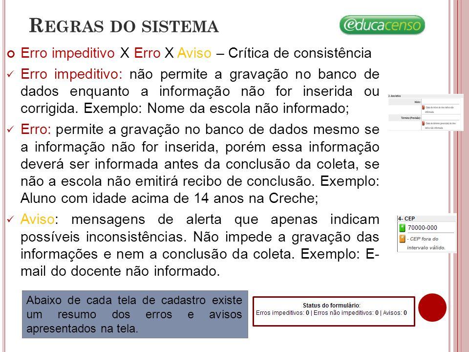 Erro impeditivo X Erro X Aviso – Crítica de consistência Erro impeditivo: não permite a gravação no banco de dados enquanto a informação não for inserida ou corrigida.