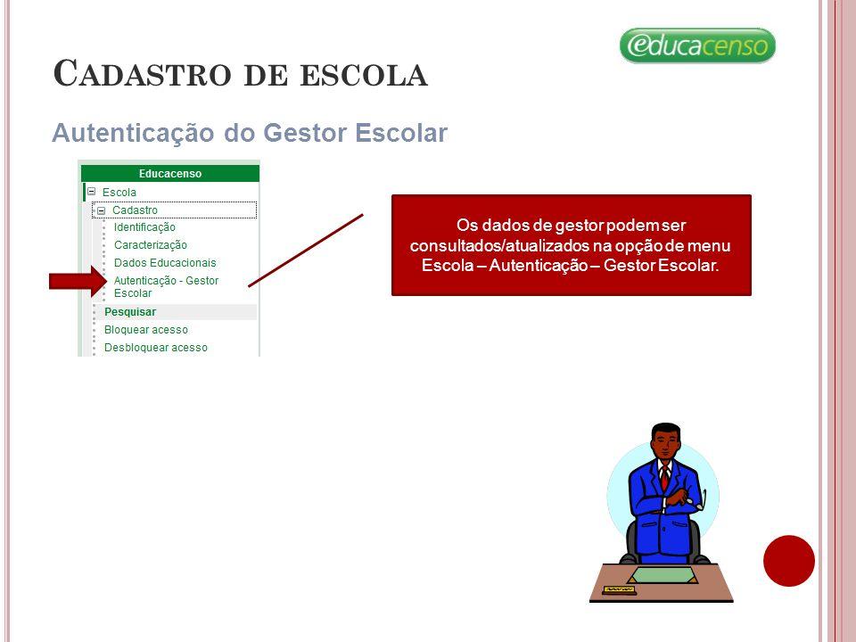 Autenticação do Gestor Escolar C ADASTRO DE ESCOLA Os dados de gestor podem ser consultados/atualizados na opção de menu Escola – Autenticação – Gestor Escolar.
