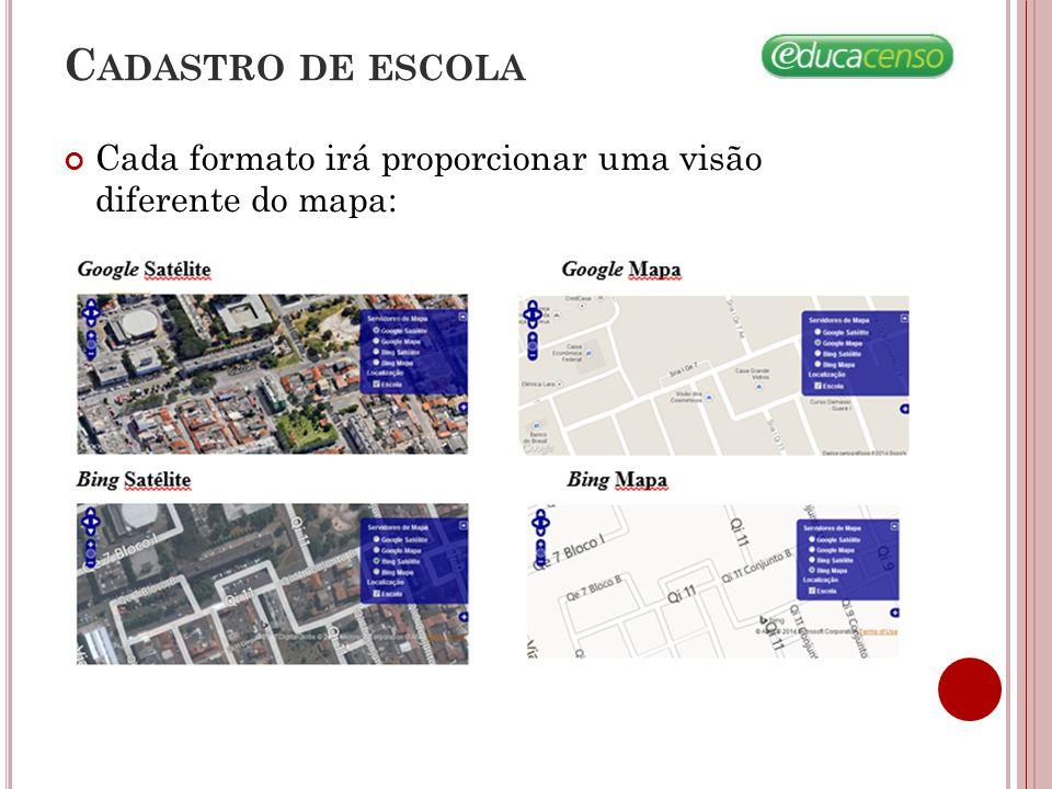 Cada formato irá proporcionar uma visão diferente do mapa: C ADASTRO DE ESCOLA